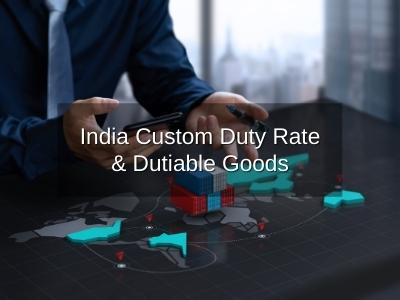 India Custom Duty Rate & Dutiable Goods